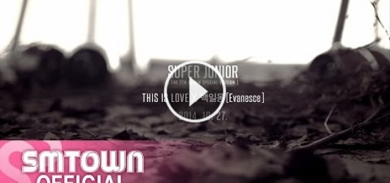 【MV預告】Super Junior - THIS IS LOVE x (Evanesce)